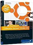 Praxisbuch Ubuntu Server: Schritt fuer Schritt zum eigenen Home- oder Firmenserver
