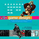 Game Design: Principles, Practice, and Techniques - The Ultimate Guide for the Aspiring Game Designer (0471968943) by Thompson, Jim
