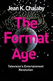 "Jean Chalaby, ""The Format Age: Television's Entertainment Revolution"" (Polity, 2015)"