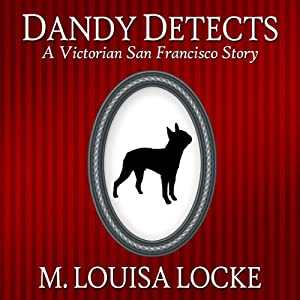 Dandy Detects: A Victorian San Francisco Story | [M. Louisa Locke]