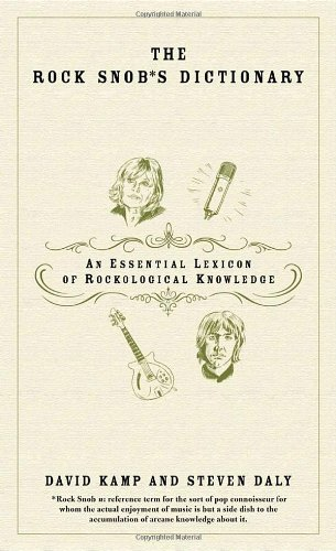 The Rock Snob'S Dictionary: An Essential Lexicon Of Rockological Knowledge