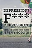 Depression? F*** Depression!: Finding my way back from the darkness