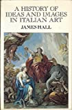 History of Ideas and Images in Italian Art (0064333175) by Hall, James