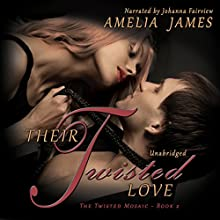 Their Twisted Love: The Twisted Mosaic, Book 2 (       UNABRIDGED) by Amelia James Narrated by Johanna Fairview