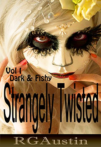 Strangely Twisted Vol I: Dark and Fishy by RG Austin