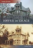 Havre de Grace (Then and Now)
