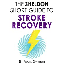The Sheldon Short Guide to Stroke Recovery Audiobook by Mark Greener Narrated by Neil Gardner