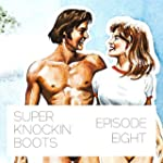 Super Knockin' boots: Episode 8 [Expl...