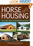 Horse Housing: How to Plan, Build, an...