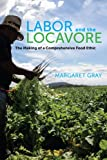 img - for Labor and the Locavore: The Making of a Comprehensive Food Ethic book / textbook / text book