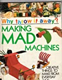 Making Mad Machines (Why Throw It Away?) (0531173267) by Green, Jen