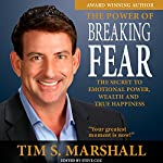 The Power of Breaking Fear: The Secret to Emotional Power, Wealth and True Happiness | Tim S Marshall