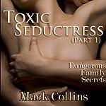 Toxic Seductress: Dangerous Family Secrets, Part 1 | Mack Collins