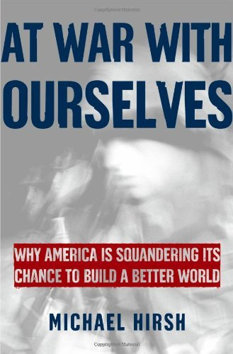 Michael Hirsh - At War with Ourselves: Why America Is Squandering Its Chance to Build a Better World: Why America Is Squandering Its Chance to B