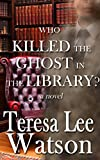 img - for Who Killed the Ghost in the Library: A Ghost writer Mystery book / textbook / text book