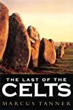 The Last of the Celts (0300115350) by Tanner, Marcus