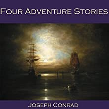 Four Adventure Stories (       UNABRIDGED) by Joseph Conrad Narrated by Cathy Dobson