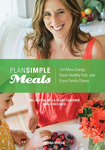 Plan Simple Meals: Get More Energy, Raise Healthy Kids, And Enjoy Family Dinner by Mia Moran ebook deal