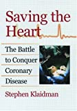 Saving the Heart: The Battle to Conquer Coronary Disease