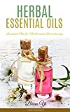 Herbal Essential Oils: Essential Oils for Health and Aromatherapy