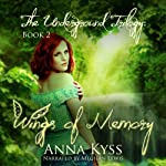 Wings of Memory: The Underground Trilogy, Book 2 (       UNABRIDGED) by Anna Kyss Narrated by Meghan Lewis