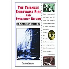 The Triangle Shirtwaist Fire and Sweatshop Reform in American History
