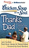 img - for Chicken Soup for the Soul: Thanks Dad: 101 Stories of Gratitude, Love, and Good Times book / textbook / text book