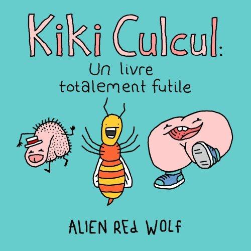 Kiki Culcul un livre totalement futile  [Wolf, Alien Red] (Tapa Blanda)