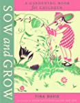 Sow and Grow: A Gardening Book for Ch...