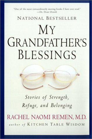 My Grandfather's Blessings: Stories of Strength, Refuge, and Belonging, RACHEL NAOMI REMEN