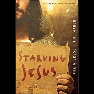 Starving Jesus: Off the Pew, Into the World | [Craig Gross, J R Mahon]