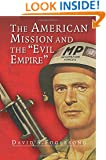 The American Mission and the 'Evil Empire': The Crusade for a 'Free Russia' since 1881