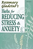 Rosemary Gladstar's Herbs for Reducing Stress & Anxiety (Natural Health Handbooks)