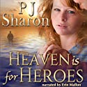 Heaven Is for Heroes Audiobook by P. J. Sharon Narrated by Erin Mallon