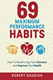 img - for 69 Maximum Performance Habits: How To Reach Long-Term Success and Improve Your Health (Paul Chek, Maximum Achievement, Healthy Living) (Volume 1) book / textbook / text book
