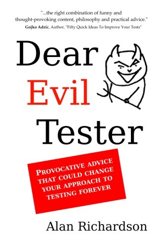 Dear Evil Tester: Provocative Advice That Could Change Your Approach To Testing Forever