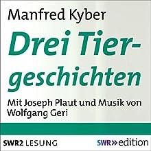 Drei Tiergeschichten Hörbuch von Manfred Kyber Gesprochen von: Joseph Plaut