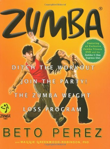 Zumba®: Ditch the Workout, Join the Party! The Zumba Weight Loss Program [Hardcover] [2009] (Author) Beto Perez, Maggie Greenwood-Robinson