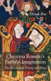 Christina Rossetti's Faithful Imagination: The Devotional Poetry and Prose (0230005071) by Roe, Dinah