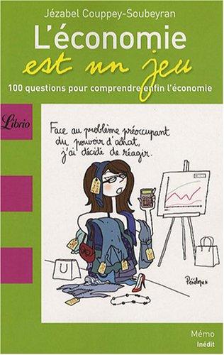L'économie est un jeu : 100 Questions pour comprendre enfin l'économie
