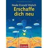 """Erschaffe dich neuvon """"Neale Donald Walsch"""""""