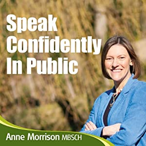 Speak Confidently in Public: Overcome Your Concerns and Worries About Speaking in Public | [Anne Morrison]