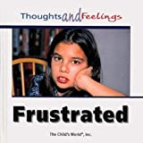 img - for Frustrated (Thoughts and Feelings (Child's World)) book / textbook / text book