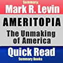 Ameritopia: The Unmaking of America, Mark R. Levin - Summary (       UNABRIDGED) by Quick Read Summary Books Narrated by Claton Butcher
