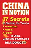 China in Motion: 17 Secrets to Slashing the Time to Production, Markets, Profits in China, Japan and South Korea
