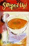 Souped Up: More Than 100 Recipes for Soups, Stews, and Chilis, and the Breads, Salads, and Sweets to Make Them a Meal (074322597X) by Sampson, Sally