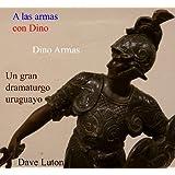 A las armas con Dino: Un análisis de Se ruega no enviar coronas de Dino Armas (Los grandes dramaturgos uruguayos...