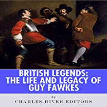 British Legends: The Life and Legacy of Guy Fawkes (       UNABRIDGED) by Charles River Editors Narrated by Jannie Meisberger