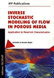 Inverse Stochastic Modeling of Flow in Porous Media : Application to Reservoir Characterization (1Cdrom)