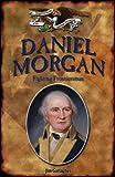 Daniel Morgan: Fighting Frontiersman (Forgotten Heroes of the American Revolution)